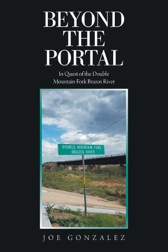 Beyond the Portal: In Quest of the Double Mountain Fork Brazos River (Paperback)