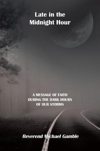 Late in the Midnight Hour: A Message of Faith During the Dark Hours of Our Storms (Paperback)