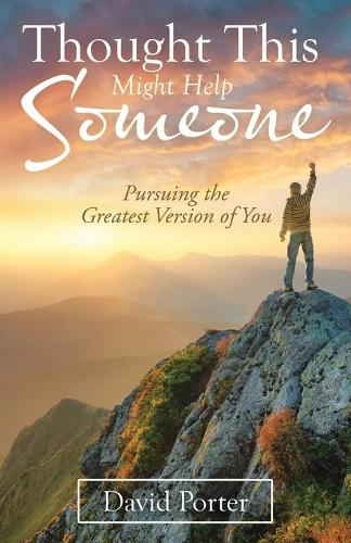 Thought This Might Help Someone: Pursuing the Greatest Version of You (Paperback)
