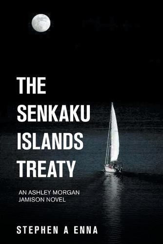 The Senkaku Islands Treaty: An Ashley Morgan Jamison Novel (Paperback)