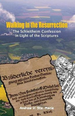 Walking in the Resurrection: The Schleitheim Confession in Light of the Scriptures (Paperback)
