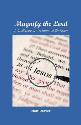 Magnify the Lord: A Challenge to the Nominal Christian (Paperback)
