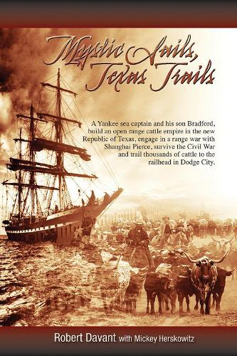 Mystic Sails, Texas Trails: Captain Grimes, Shanghai Pierce, Range Wars, and Raising Texas (Paperback)