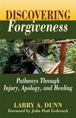 Discovering Forgiveness: Pathways Through Injury, Apology, and Healing (Paperback)
