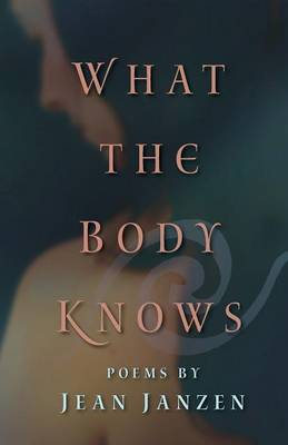 What the Body Knows: Poems (Paperback)
