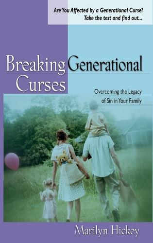 Breaking Generational Curses: Overcoming the Legacy of Sin in Your Family (Hardback)