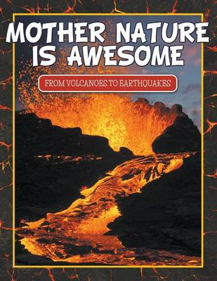 Mother Nature Is Awesome (from Volcanoes to Earthquakes) (Paperback)