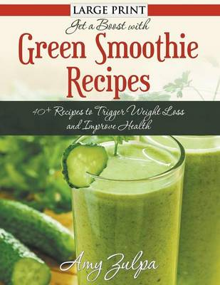 Get a Boost with Green Smoothie Recipes: 40+ Recipes to Trigger Weight Loss and Improve Health (Paperback)