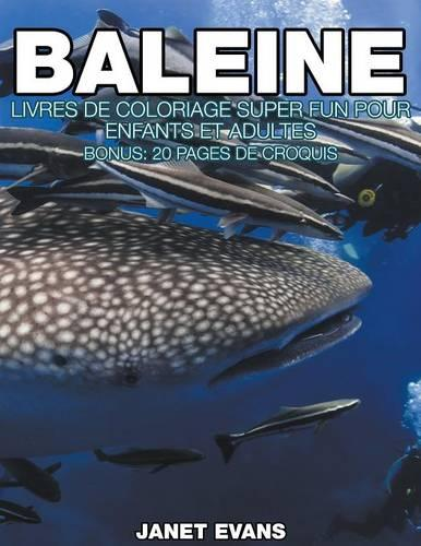 Baleine: Livres de Coloriage Super Fun Pour Enfants Et Adultes (Bonus: 20 Pages de Croquis) (Paperback)
