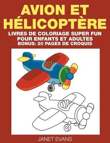 Avion Et Helicoptere: Livres de Coloriage Super Fun Pour Enfants Et Adultes (Bonus: 20 Pages de Croquis) (Paperback)