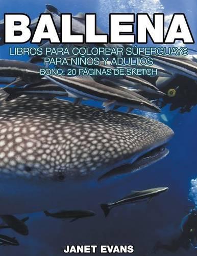 Ballena: Libros Para Colorear Superguays Para Ninos y Adultos (Bono: 20 Paginas de Sketch) (Paperback)