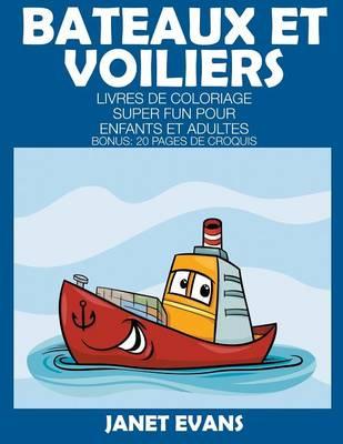 Bateaux Et Voiliers: Livres de Coloriage Super Fun Pour Enfants Et Adultes (Bonus: 20 Pages de Croquis) (Paperback)