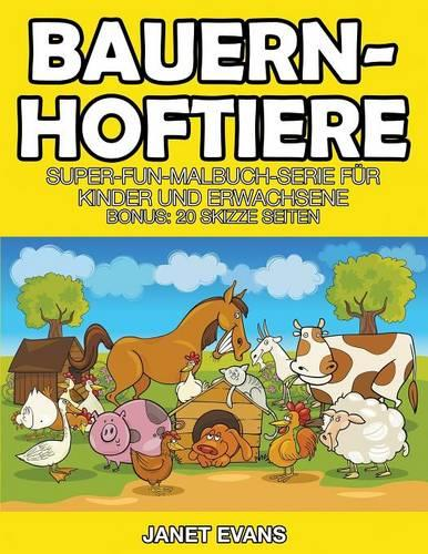 Bauernhoftiere: Super-Fun-Malbuch-Serie Fur Kinder Und Erwachsene (Bonus: 20 Skizze Seiten) (Paperback)
