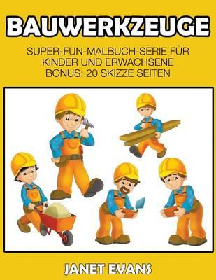 Bauwerkzeuge: Super-Fun-Malbuch-Serie Fur Kinder Und Erwachsene (Bonus: 20 Skizze Seiten) (Paperback)