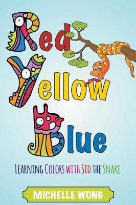 Red, Yellow, Blue: Learning Colors with Sid the Snake (Paperback)