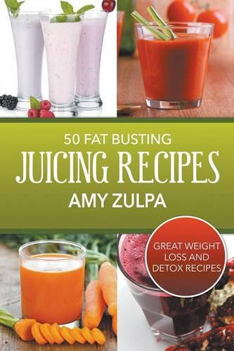 50 Fat Busting Juicing Recipes: Great Weight Loss and Detox Recipes (Paperback)