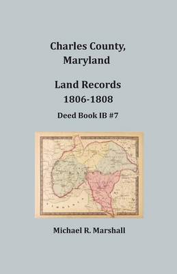 Charles County, Maryland, Land Records, 1806-1808 (Paperback)