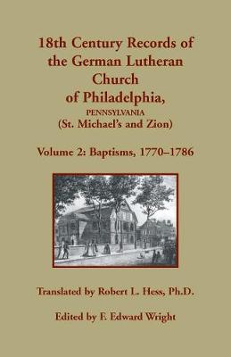 18th Century Records of the German Lutheran Church of Philadelphia, Pennsylvania (St. Michael's and Zion): Volume 2, Baptisms 1770-1786 (Paperback)