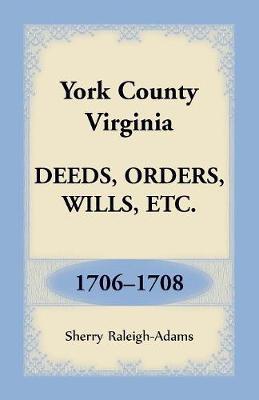 York County, Virginia Deeds, Orders, Wills, Etc., 1706-1708 (Paperback)