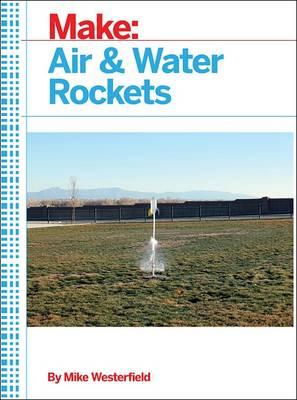 Make: Air and Water Rockets (Paperback)