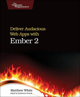 Deliver Audacious Web Apps with Ember 2 (Paperback)