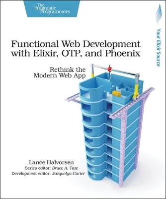 Functional Web Development with Elixir, OTP and Phoenix (Paperback)