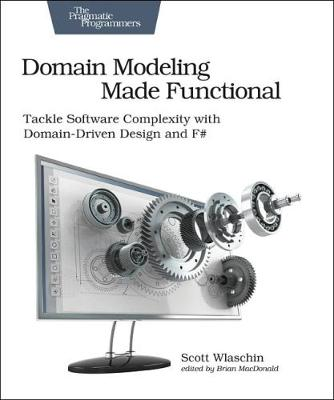 Domain Modeling Made Functional: Tackle Software Complexity with Domain-Driven Design and F# (Paperback)