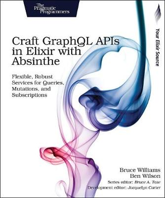 Craft GraphQL APIs in Elixir with Absinthe (Paperback)