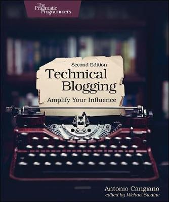 Technical Blogging: Amplify Your Influence (Paperback)