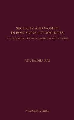 Security and Women in Post-Conflict Societies: A Comparative Study of Cambodia and Rwanda (Hardback)