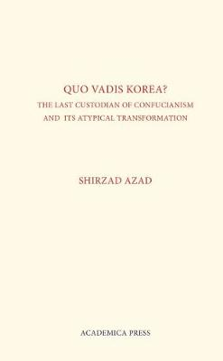 Quo Vadis Korea: The Last Custodian of Confucianism and Its Atypical Transformation (Hardback)
