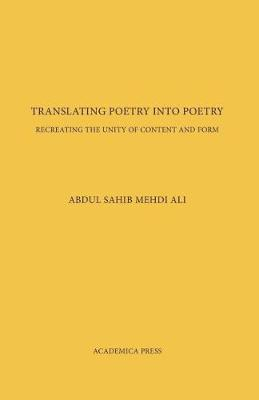 Translating Poetry Into Poetry: Recreating the Unity of Content and Form (Hardback)