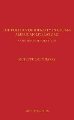 The Politics of Identity in Cuban-American Literature: An Interdisciplinary Study (Hardback)