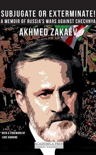 Subjugate or Exterminate!: A Memoir of Russia's Wars Against Chechnya (Paperback)