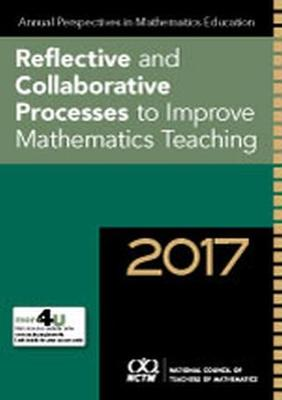 Annual Perspectives in Mathematics Education 2017: Reflective and Collaborative Processes to Improve Mathematics Teaching - Annual Perspectives in Mathematics Education (Paperback)