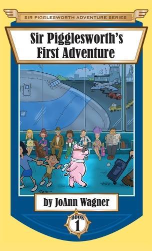 Sir Pigglesworth's First Adventure - Sir Pigglesworth Adventure 1 (Hardback)