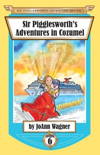 Sir Pigglesworth's Adventures in Cozumel - Sir Pigglesworth Adventure 6 (Paperback)