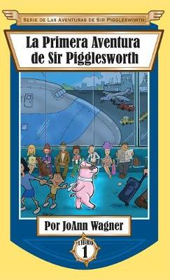 Sir Pigglesworth's First Adventure - Sir Pigglesworth Adventure 1 (Hardback)