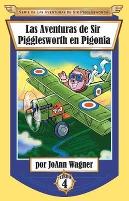 Las Aventuras de Sir Pigglesworth en Pigonia - Serie de las Aventuras de Sir Pigglesworth 4 (Paperback)