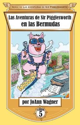 Las Aventuras de Sir Pigglesworth En Las Bermudas - Serie de las Aventuras de Sir Pigglesworth 5 (Paperback)