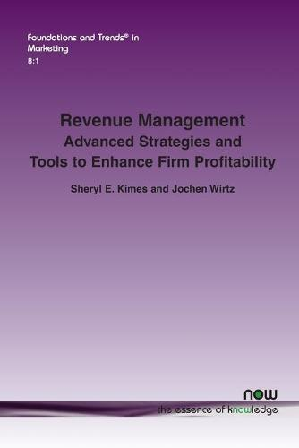 Revenue Management: Advanced Strategies and Tools to Enhance Firm Profitability - Foundations and Trends(r) in Marketing 27 (Paperback)