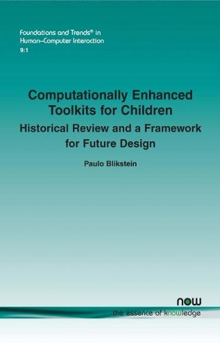 Computationally Enhanced Toolkits for Children: Historical Review and a Framework for Future Design - Foundations and Trends (R) in Human-Computer Interaction (Paperback)