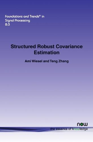 Structured Robust Covariance Estimation - Foundations and Trends (R) in Signal Processing (Paperback)
