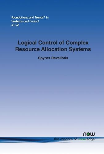 Logical Control of Complex Resource Allocation Systems - Foundations and Trends in Systems and Control (Paperback)