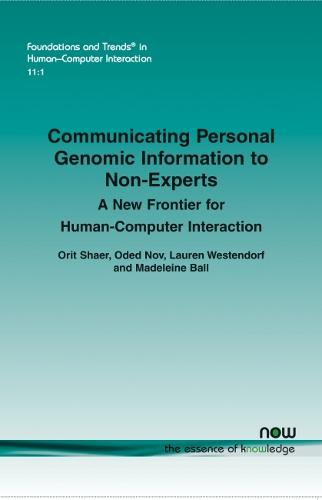 Communicating Personal Genomic Information to Non-Experts: A New Frontier for Human-Computer Interaction - Foundations and Trends in Human-Computer Interaction (Paperback)