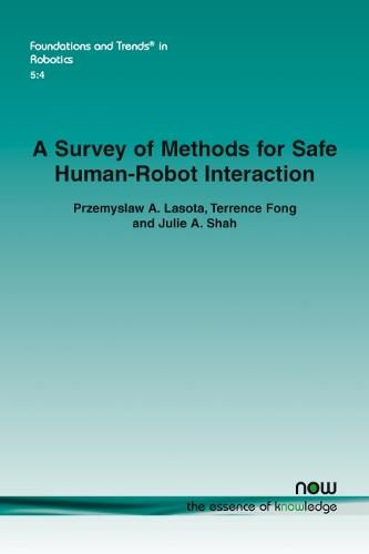 A Survey of Methods for Safe Human-Robot Interaction - Foundations and Trends in Robotics (Paperback)
