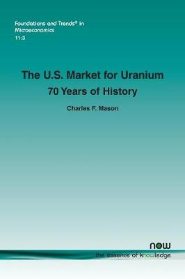 The U.S. Market for Uranium: 70 Years of History - Foundations and Trends in Microeconomics (Paperback)