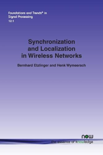 Synchronization and Localization in Wireless Networks - Foundations and Trends in Signal Processing (Paperback)
