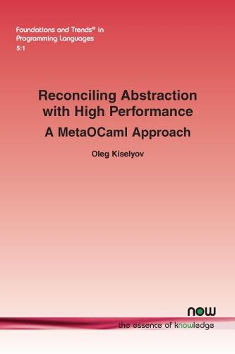 Reconciling Abstraction with High Performance: A MetaOCaml approach - Foundations and Trends (R) in Programming Languages (Paperback)