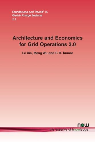 Architecture and Economics for Grid Operation 3.0 - Foundations and Trends (R) in Electric Energy Systems (Paperback)